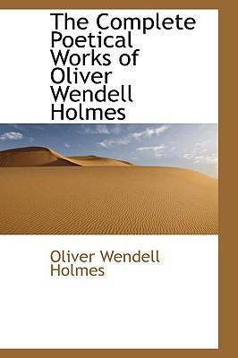The Complete Poetical Works of Oliver Wendell Holmes - Holmes, Oliver Wendell, Jr.