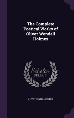 The Complete Poetical Works of Oliver Wendell Holmes - Holmes, Oliver Wendell