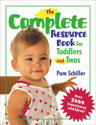 The Complete Resource Book for Toddlers and Twos: Over 2000 Experiences and Ideas! - Schiller, Pam, PhD