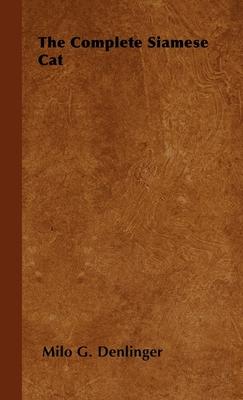 The Complete Siamese Cat - Denlinger, Milo G