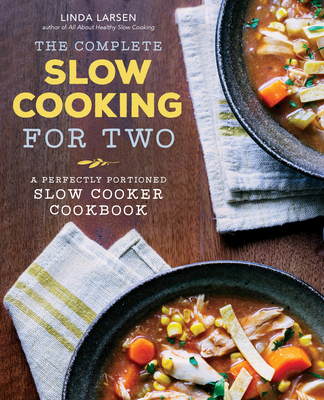 The Complete Slow Cooking for Two Cookbook: A perfectly proportioned slow cooker cookbook - Larsen, Linda