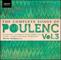 The Complete Songs of Poulenc, Vol. 3 - Ann Murray (mezzo-soprano); John Mark Ainsley (tenor); Jonathan Lemalu (bass baritone); Lisa Milne (vocals);...