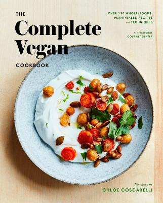 The Complete Vegan Cookbook: Over 150 Whole-Foods, Plant-Based Recipes and Techniques - Institute, Natural Gourmet, and Coscarelli, Chloe