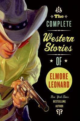 The Complete Western Stories of Elmore Leonard - Leonard, Elmore