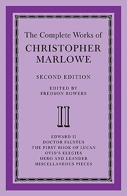 The Complete Works of Christopher Marlowe: Edward II, Doctor Faustus, The First Book of Lucan, Ovid's Elegies, Hero and Leander, Poems Volume 2 - Bowers, Fredson (Editor)