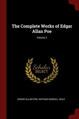 The Complete Works of Edgar Allan Poe; Volume 3 - Poe, Edgar Allan, and Dole, Nathan Haskell