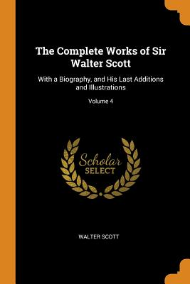 The Complete Works of Sir Walter Scott: With a Biography, and His Last Additions and Illustrations; Volume 4 - Scott, Walter