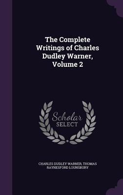 The Complete Writings of Charles Dudley Warner, Volume 2 - Warner, Charles Dudley