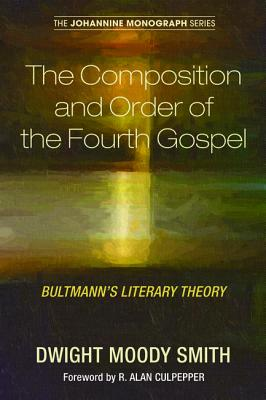 The Composition and Order of the Fourth Gospel - Smith, Dwight Moody, and Culpepper, R Alan (Foreword by), and Anderson, Paul N (Editor)