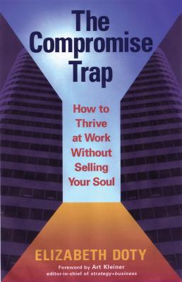The Compromise Trap: How to Thrive at Work Without Selling Your Soul - Doty, Elizabeth
