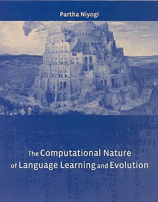 The Computational Nature of Language Learning and Evolution - Niyogi, Partha