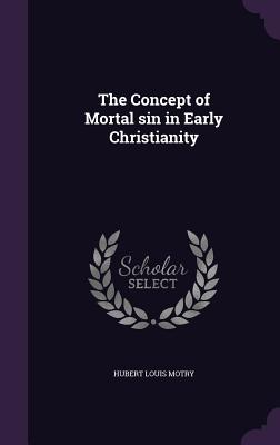 The Concept of Mortal Sin in Early Christianity - Motry, Hubert Louis