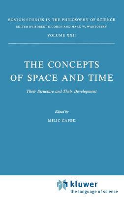 The Concepts of Space and Time: Their Structure and Their Development - Capek, M (Editor)
