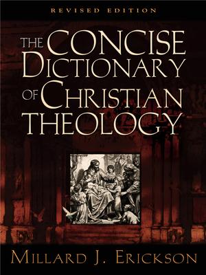 The Concise Dictionary of Christian Theology - Erickson, Millard J