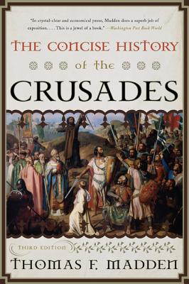 The Concise History of the Crusades - Madden, Thomas F, Professor