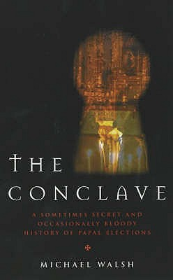 The Conclave: A Secret (and Sometimes Bloody) History of Papal Elections - Walsh, Michael