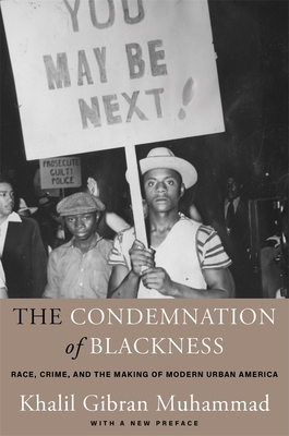 The Condemnation of Blackness: Race, Crime, and the Making of Modern Urban America, with a New Preface - Muhammad, Khalil Gibran