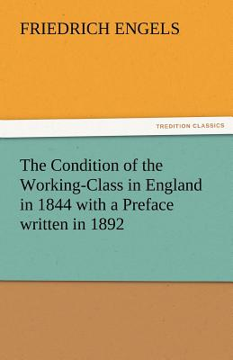 The Condition of the Working-Class in England in 1844 with a Preface Written in 1892 - Engels, Friedrich