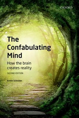 The Confabulating Mind: How the Brain Creates Reality - Schnider, Armin
