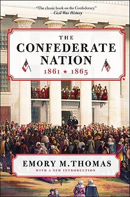 The Confederate Nation: 1861-1865 - Thomas, Emory M, Professor