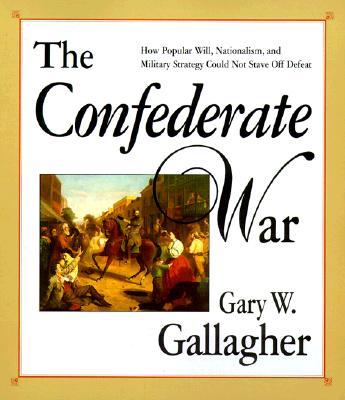 The Confederate War - Gallagher, Gary W