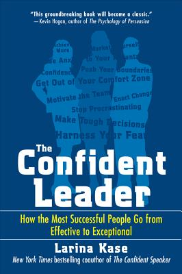 The Confident Leader: How the Most Successful People Go from Effective to Exceptional - Kase, Larina