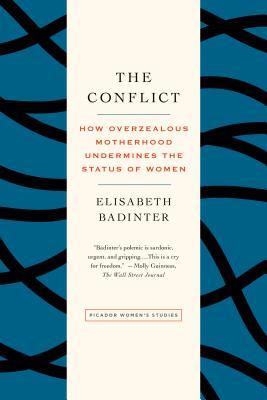 The Conflict: How Overzealous Motherhood Undermines the Status of Women - Badinter, Elisabeth, Professor