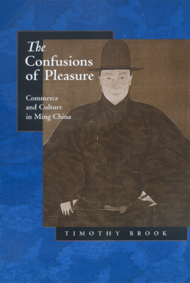 The Confusions of Pleasure: Commerce and Culture in Ming China - Brook, Timothy