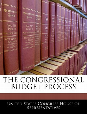 The Congressional Budget Process - United States Congress House of Represen (Creator)