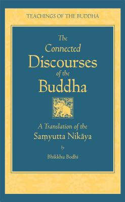The Connected Discourse of the Buddha: A Translation of the Samyutta Nikaya - Bodhi (Translated by)