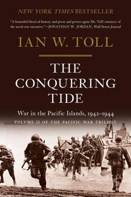 The Conquering Tide: War in the Pacific Islands, 1942-1944 - Toll, Ian W
