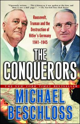 """The Conquerors: Roosevelt, Truman and the Destruction of Hilter's Germany 1941 to 1945 "" - Beschloss, Michael R."