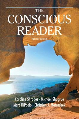 The Conscious Reader - Shrodes, Caroline F, and Shugrue, Michael F, and Matuschek, Christian