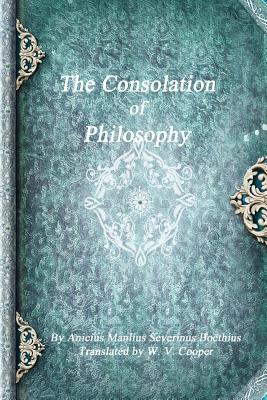 The Consolation of Philosophy - Boethius, Anicius Manlius Severinus, and Uyl, Anthony (Editor)