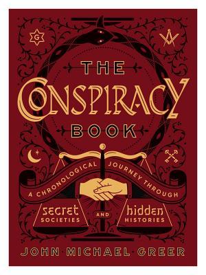 The Conspiracy Book: A Chronological Journey through Secret Societies and Hidden Histories - Greer, John Michael