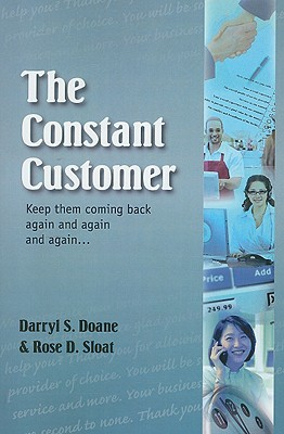 The Constant Customer: Keep Them Coming Back Again and Again and Again... - Doane, Darryl S, and Sloat, Rose D