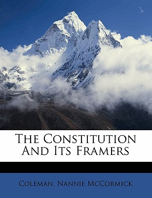 The Constitution and Its Framers - McCormick, Coleman Nannie