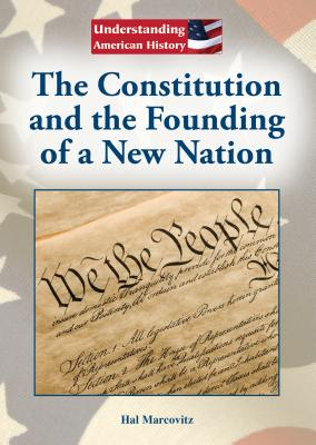 The Constitution and the Founding of a New Nation - Marcovitz, Hal
