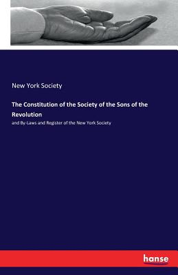 The Constitution of the Society of the Sons of the Revolution - Society, New York