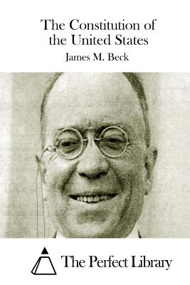 The Constitution of the United States - Beck, James M