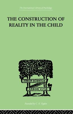 The Construction Of Reality In The Child - Piaget, Jean