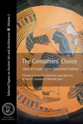 The Consumer's Choice: Uses of Greek Figure-Decorated Pottery - Carpenter, Thomas H. (Editor), and Langridge-Noti, Elizabeth (Editor), and Stansbury-O'Donnell, Mark (Editor)