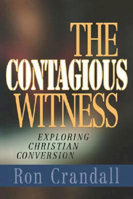 The Contagious Witness: Exploring Christian Conversion - Crandall, Ron