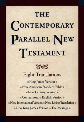 The Contemporary Parallel New Testament: King James Version; New American Standard Bible Updated Edition; New Century Version; Contemporary English Version; New International Version; New Living Translation; New King James Version; The Message -