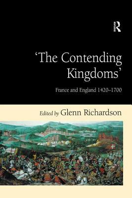 'The Contending Kingdoms': France and England 1420-1700 - Richardson, Glenn (Editor)