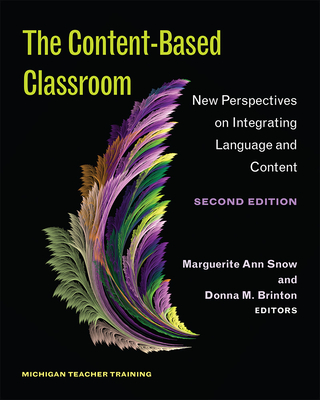 The Content-Based Classroom, Second Edition: New Perspectives on Integrating Language and Content - Snow, Ann (Editor)