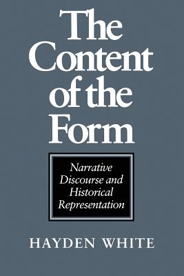 The Content of the Form: Narrative Discourse and Historical Representation - White, Hayden, Professor