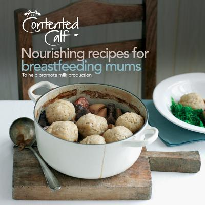 The Contented Calf Cookbook: Nourishing Recipes for Breastfeeding Mums to Help Promote Milk Production - Cimelli, Elena