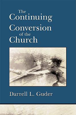 The Continuing Conversion of the Church - Guder, Darrell L