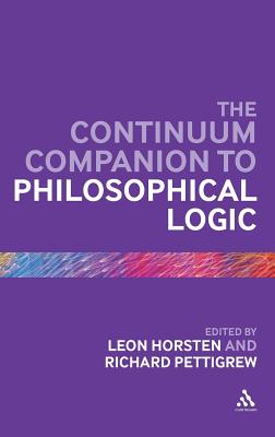 The Continuum Companion to Philosophical Logic - Pettigrew, Richard (Editor), and Horsten, Leon (Editor), and Anderson, C.Anthony (Contributions by)